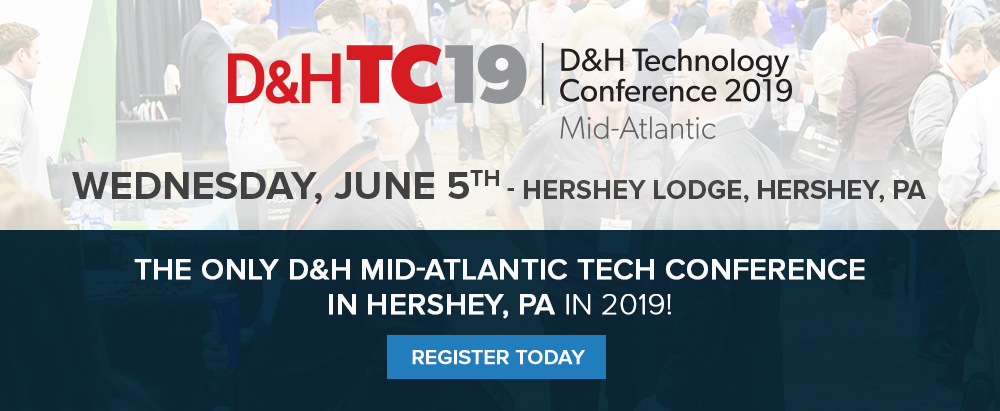 D&H TC19 | D&H Technology Conference: Mid-Atlantic. Wednesday, June 5th at the Hershey Lodge in Hershey, PA. Register Today
